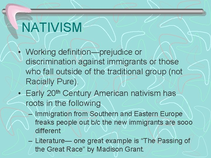 NATIVISM • Working definition—prejudice or discrimination against immigrants or those who fall outside of