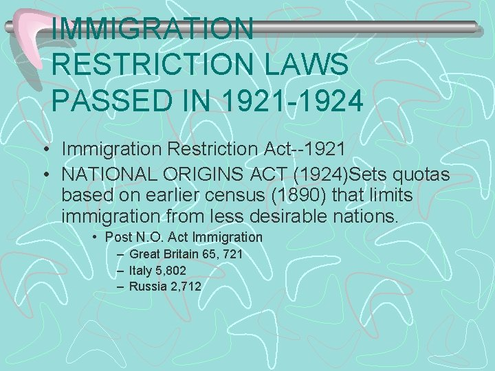IMMIGRATION RESTRICTION LAWS PASSED IN 1921 -1924 • Immigration Restriction Act--1921 • NATIONAL ORIGINS