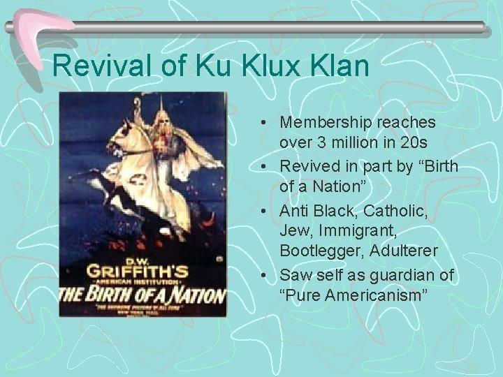 Revival of Ku Klux Klan • Membership reaches over 3 million in 20 s