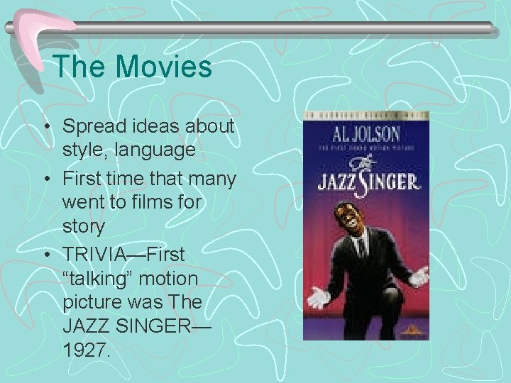 The Movies • Spread ideas about style, language • First time that many went