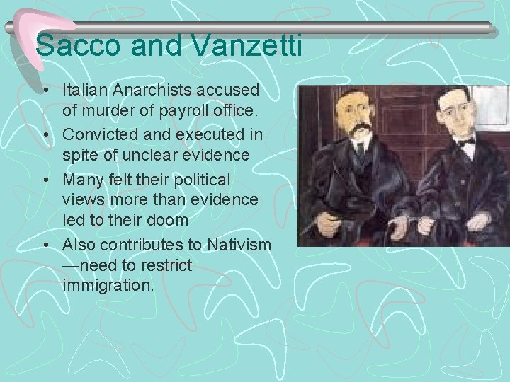 Sacco and Vanzetti • Italian Anarchists accused of murder of payroll office. • Convicted