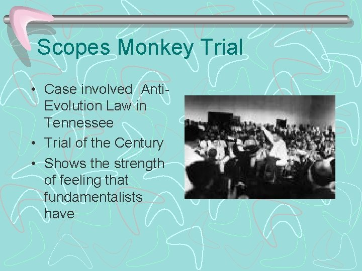 Scopes Monkey Trial • Case involved Anti. Evolution Law in Tennessee • Trial of