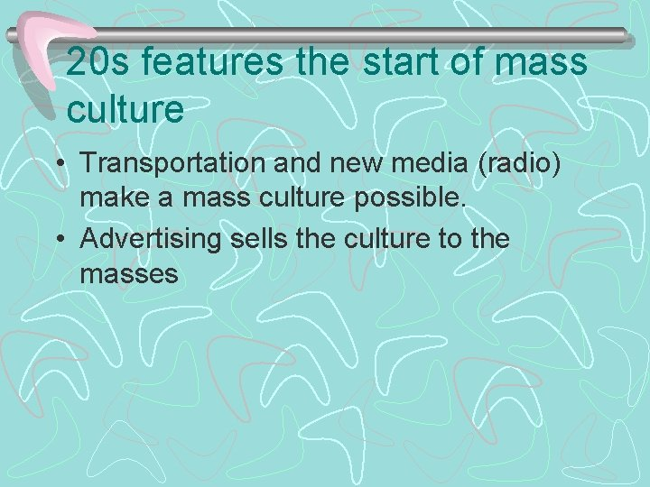 20 s features the start of mass culture • Transportation and new media (radio)