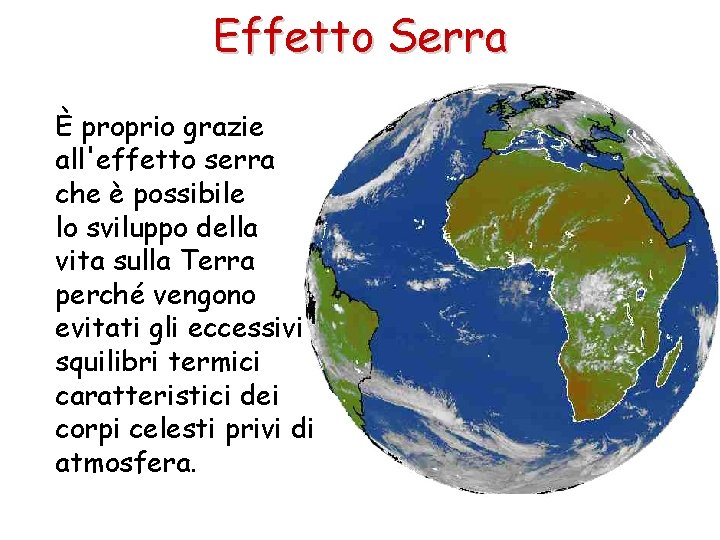 Effetto Serra È proprio grazie all'effetto serra che è possibile lo sviluppo della vita