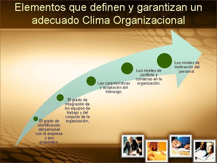 Elementos que definen y garantizan un adecuado Clima Organizacional Las características y aceptación del