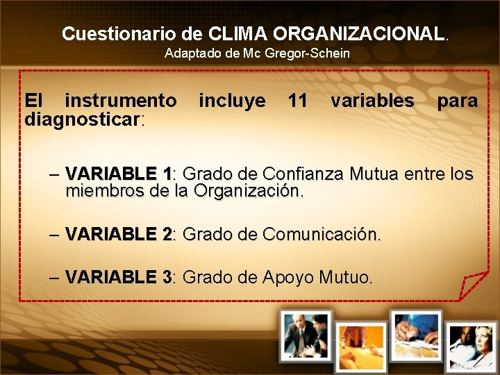 Cuestionario de CLIMA ORGANIZACIONAL. Adaptado de Mc Gregor-Schein El instrumento diagnosticar: incluye 11 variables