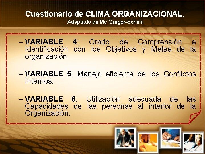 Cuestionario de CLIMA ORGANIZACIONAL. Adaptado de Mc Gregor-Schein – VARIABLE 4: Grado de Comprensión