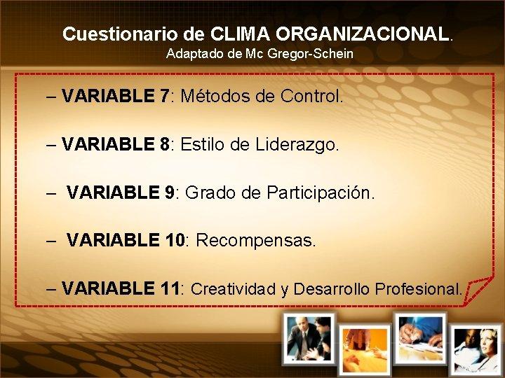 Cuestionario de CLIMA ORGANIZACIONAL. Adaptado de Mc Gregor-Schein – VARIABLE 7: Métodos de Control.