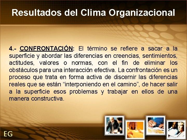 Resultados del Clima Organizacional 4. - CONFRONTACIÓN: El término se refiere a sacar a