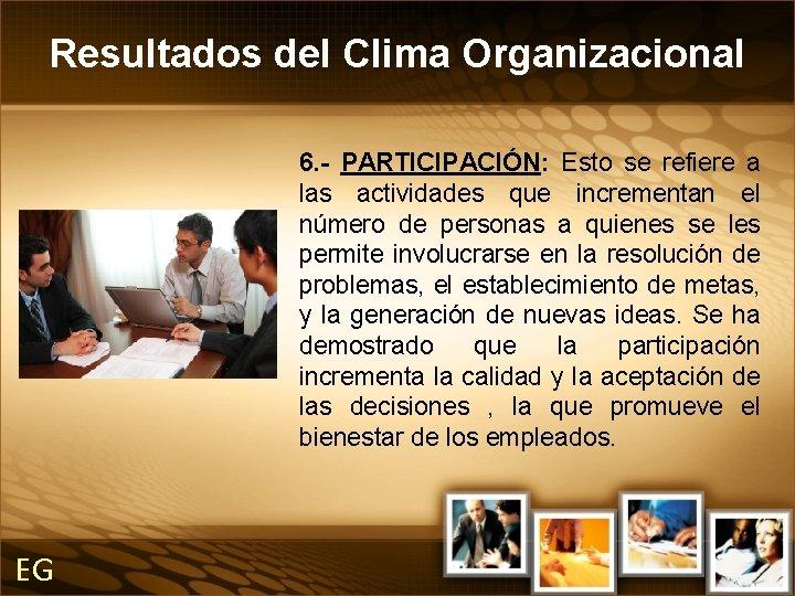 Resultados del Clima Organizacional 6. - PARTICIPACIÓN: Esto se refiere a las actividades que