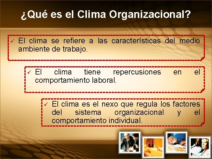 ¿Qué es el Clima Organizacional? ü El clima se refiere a las características del