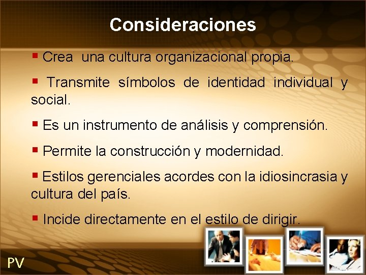 Consideraciones § Crea una cultura organizacional propia. § Transmite símbolos de identidad individual y