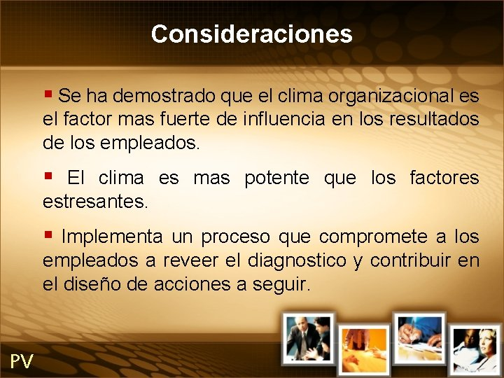 Consideraciones § Se ha demostrado que el clima organizacional es el factor mas fuerte
