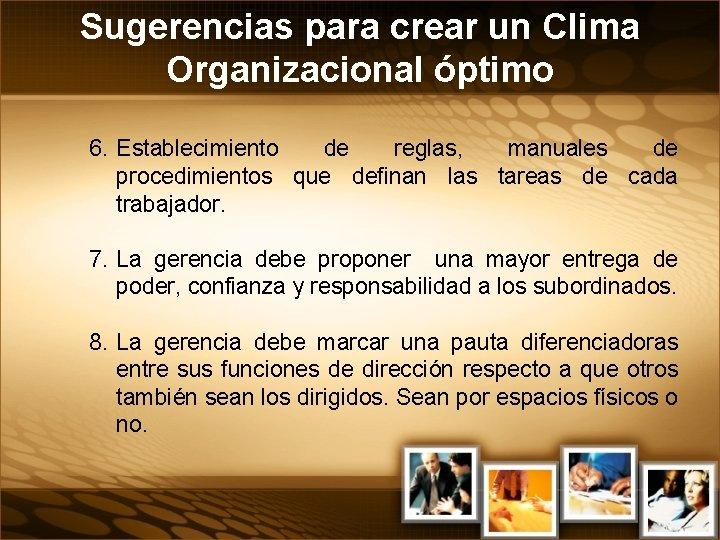 Sugerencias para crear un Clima Organizacional óptimo 6. Establecimiento de reglas, manuales de procedimientos