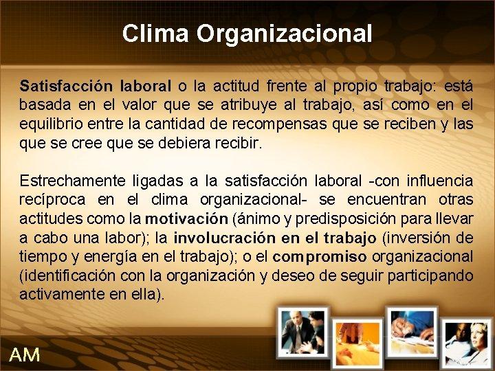 Clima Organizacional Satisfacción laboral o la actitud frente al propio trabajo: está basada en