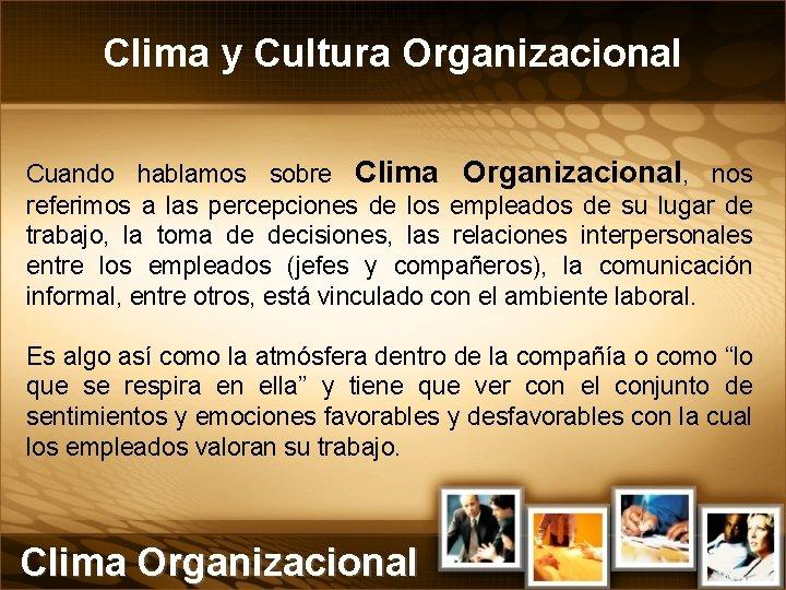 Clima y Cultura Organizacional Cuando hablamos sobre Clima Organizacional, nos referimos a las percepciones