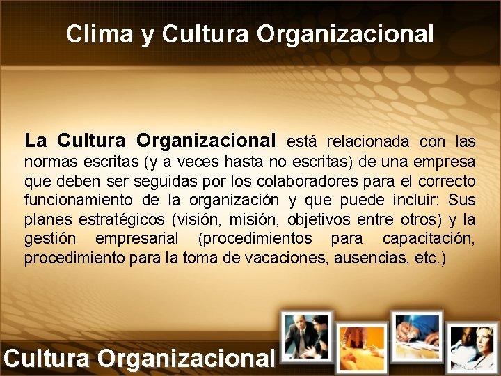 Clima y Cultura Organizacional La Cultura Organizacional está relacionada con las normas escritas (y