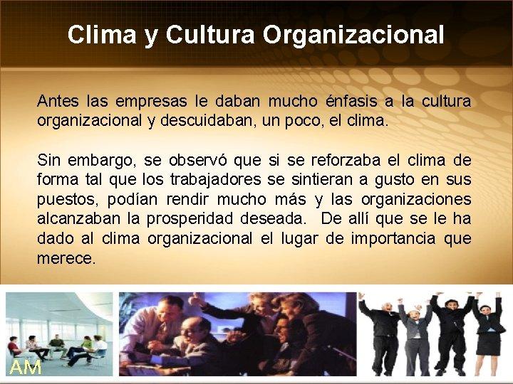 Clima y Cultura Organizacional Antes las empresas le daban mucho énfasis a la cultura