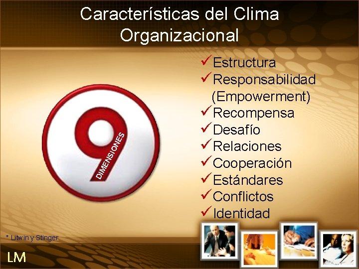 Características del Clima Organizacional DIM EN SIO NE S üEstructura üResponsabilidad * Litwin y