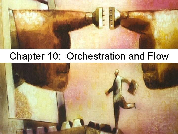 Chapter 10: Orchestration and Flow