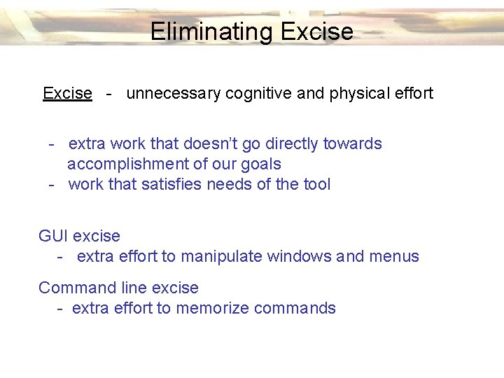 Eliminating Excise - unnecessary cognitive and physical effort - extra work that doesn't go