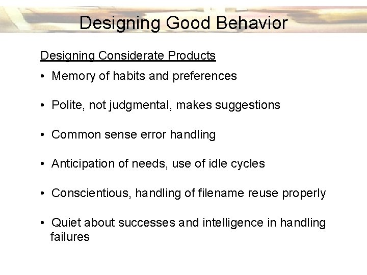 Designing Good Behavior Designing Considerate Products • Memory of habits and preferences • Polite,