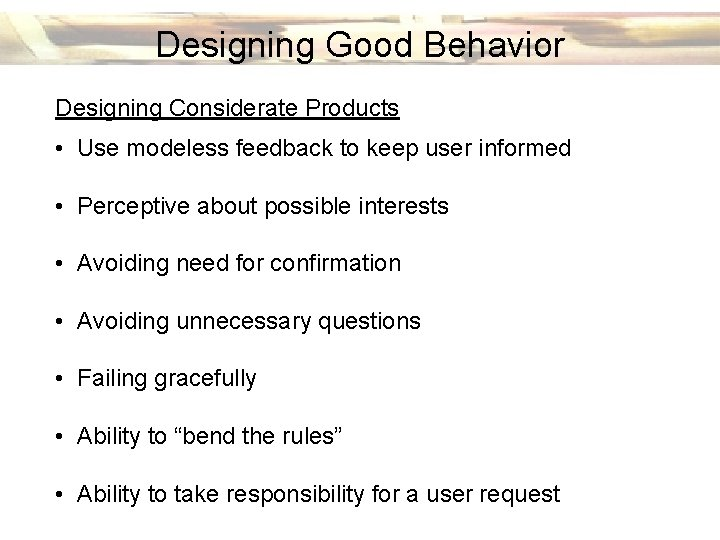 Designing Good Behavior Designing Considerate Products • Use modeless feedback to keep user informed