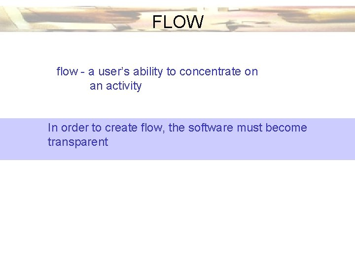 FLOW flow - a user's ability to concentrate on an activity In order to