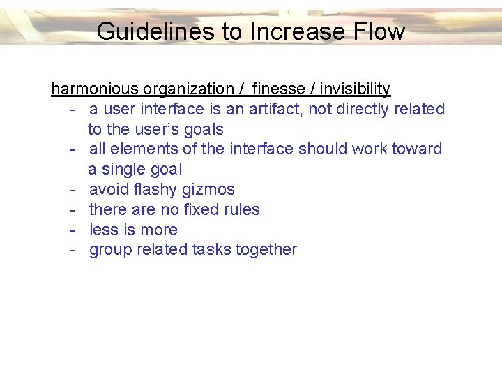 Guidelines to Increase Flow harmonious organization / finesse / invisibility - a user interface