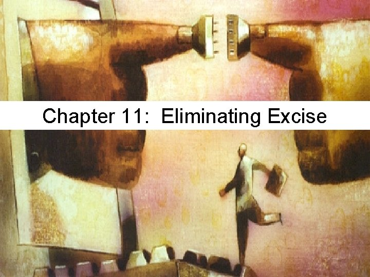 Chapter 11: Eliminating Excise