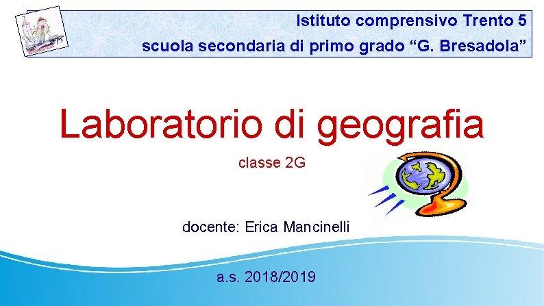 """Istituto comprensivo Trento 5 scuola secondaria di primo grado """"G. Bresadola"""" Laboratorio di geografia"""