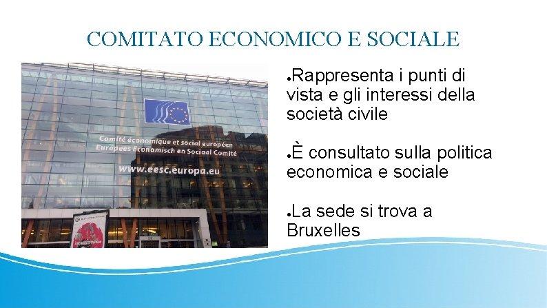 COMITATO ECONOMICO E SOCIALE Rappresenta i punti di vista e gli interessi della società