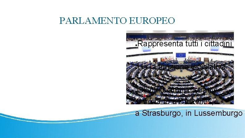 PARLAMENTO EUROPEO ● Rappresenta tutti i cittadini ● Ha la funzione legislativa Gli uffici
