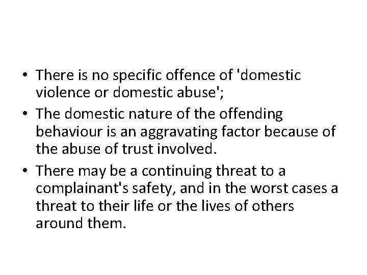• There is no specific offence of 'domestic violence or domestic abuse'; •