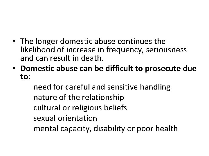 • The longer domestic abuse continues the likelihood of increase in frequency, seriousness