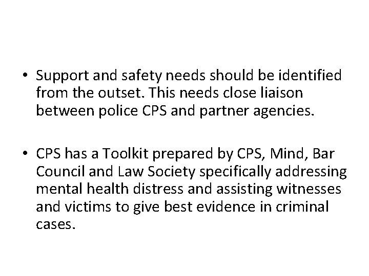 • Support and safety needs should be identified from the outset. This needs