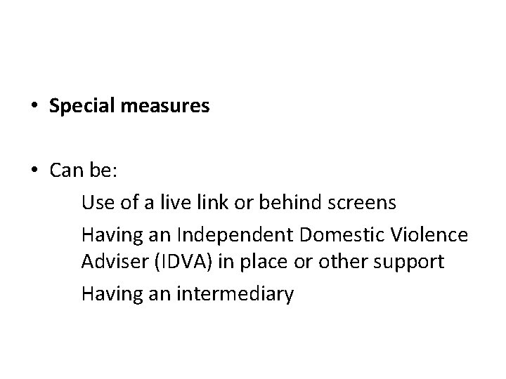 • Special measures • Can be: Use of a live link or behind