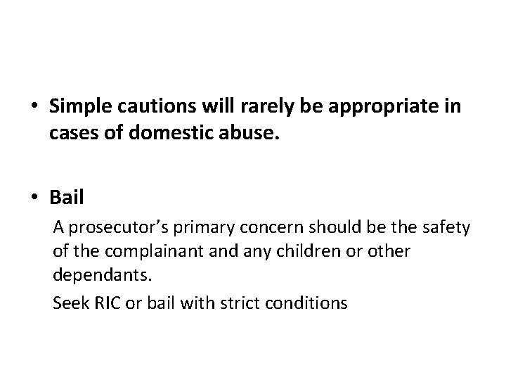 • Simple cautions will rarely be appropriate in cases of domestic abuse. •