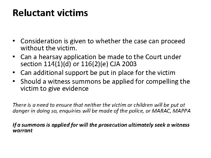 Reluctant victims • Consideration is given to whether the case can proceed without the