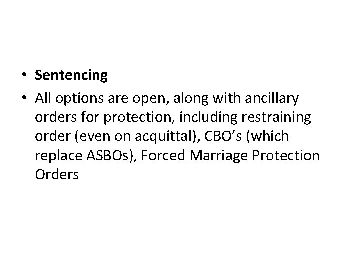 • Sentencing • All options are open, along with ancillary orders for protection,