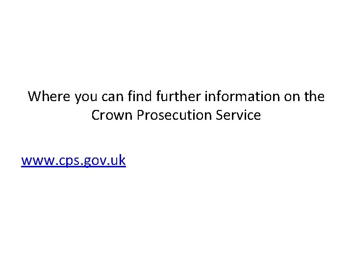 Where you can find further information on the Crown Prosecution Service www. cps. gov.