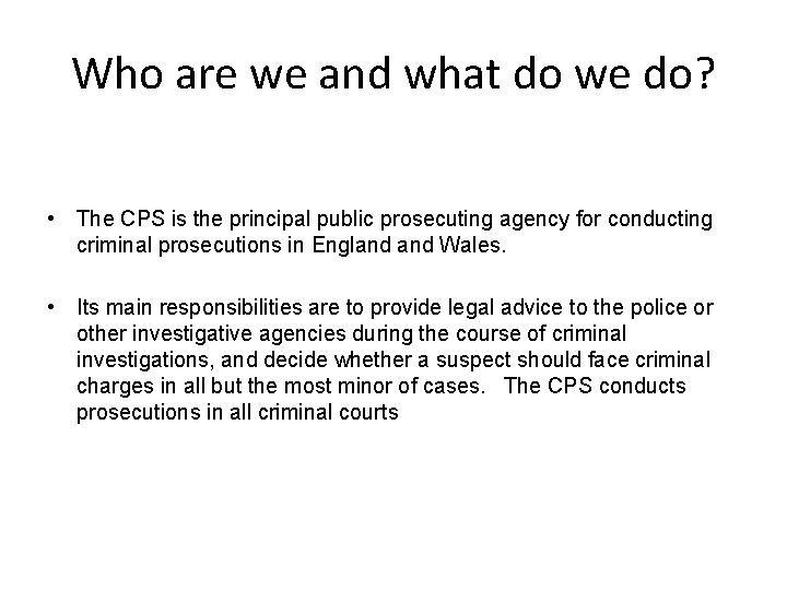 Who are we and what do we do? • The CPS is the principal
