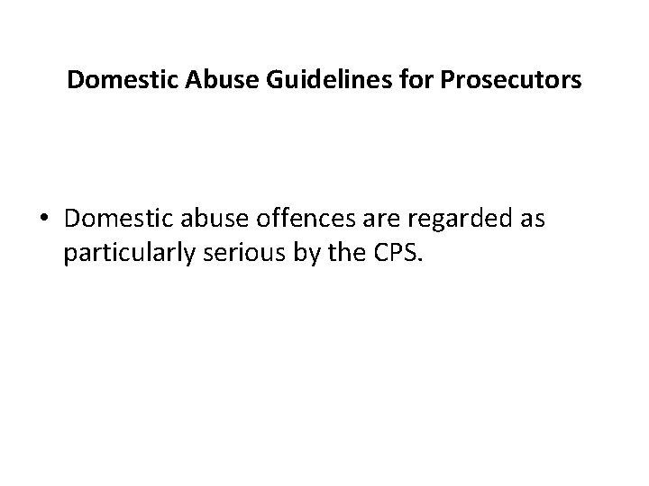 Domestic Abuse Guidelines for Prosecutors • Domestic abuse offences are regarded as particularly serious