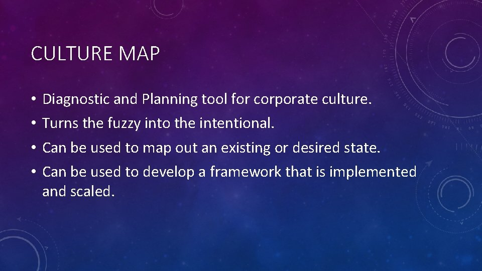 CULTURE MAP • • Diagnostic and Planning tool for corporate culture. Turns the fuzzy