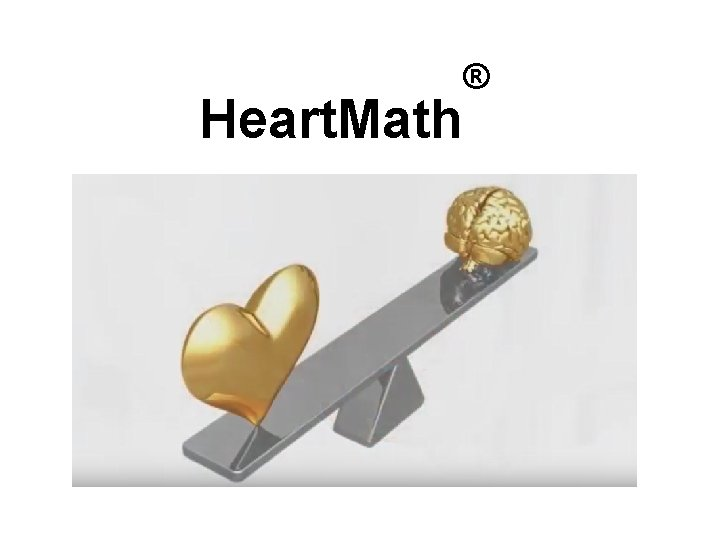 Heart. Math Institute © 2016 eart. Math Heart. Math Institute ®