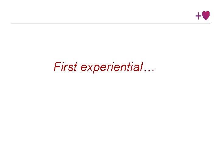 First experiential… Institute © 2016 Heart. Math Institute