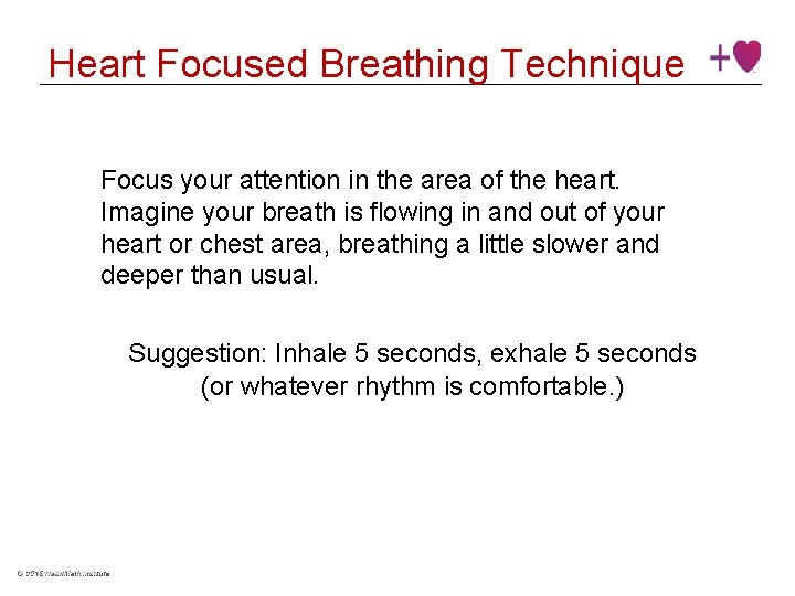 Heart Focused Breathing Technique Focus your attention in the area of the heart. Imagine