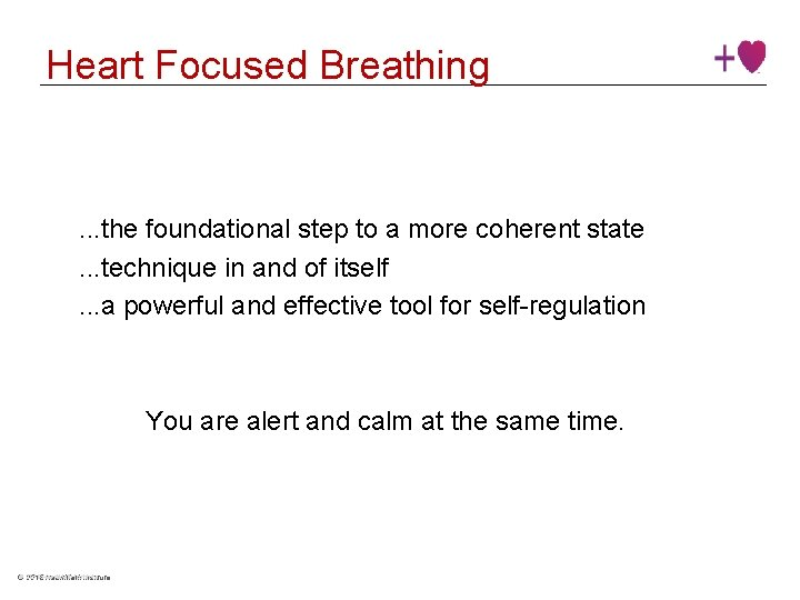 Heart Focused Breathing . . . the foundational step to a more coherent state.