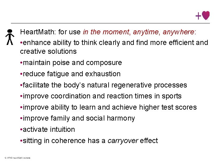 Heart. Math: for use in the moment, anytime, anywhere: • enhance ability to think