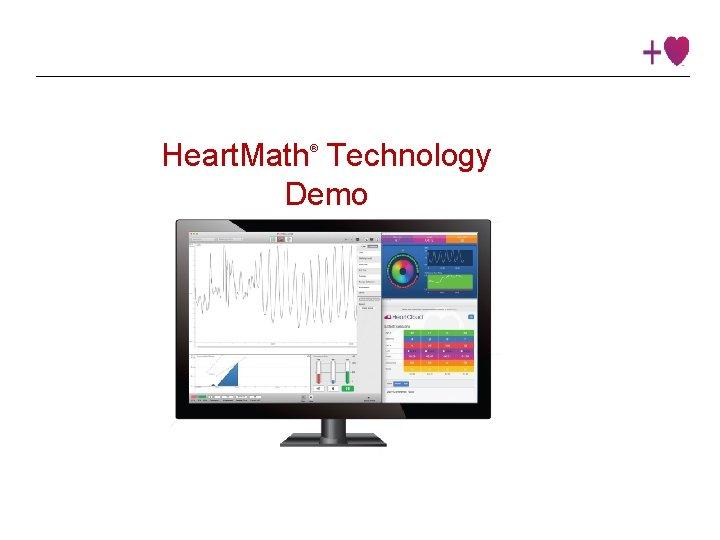 Heart. Math Technology Demo ® Institute © 2016 Heart. Math Institute